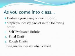 as you come into class evaluate your essay on your rubric staple  as you come into class evaluate your essay on your rubric