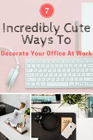 ways to decorate office. 7 Incredibly Cute Ways To Decorate Your Office At Work (Or Home!)