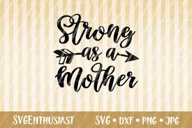Svg stands for scalable vector graphic. Strong As A Mother Graphic By Svgenthusiast Creative Fabrica