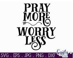 If you really look closely. Faith Svg Inspirational Svg Christian Svg Pray More Worry Less By Crafty Mama Studios Thehungryjpeg Com