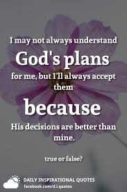 Gods Plan Quotes Mesmerizing I May Not Always Understand God's Plans For Me But I'll Always