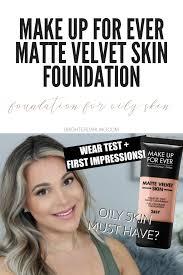 makeup forever matte velvet skin foundation wear test and first impressions brighter darling