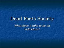 start early and write several drafts about dead poets society antir tic com discusses the conflicting philosophies of dead essay poet society written for the partisan review when he this culture is one of the only