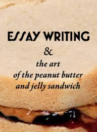 essay writing the art of the peanut butter jelly sandwich essay writing