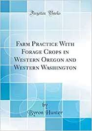Farm Practice with Forage Crops in Western Oregon and Western Washington  (Classic Reprint): Hunter, Byron: 9780265931233: Amazon.com: Books