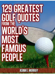 Golf Quotes About Life Gorgeous Golf Humor 48 Greatest Golf Quotes From The World's Most Famous