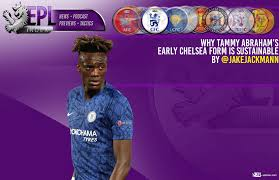 Premier League Form Chart Why Tammy Abrahams Early Chelsea Form Is Sustainable Epl