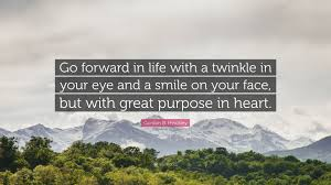 Gordon B Hinckley Quote Go Forward In Life With A Twinkle In Your