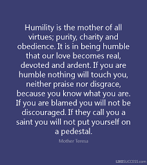 mother teresa humility quotes humility is the mother of all mother teresa humility quotes humility is the mother of all virtues purity charity