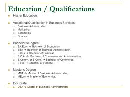 Education / Qualifications Higher Education. Vocational Qualification in  Business Services.