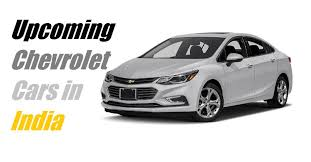 new car launched by chevrolet in indiaUpcoming Chevrolet Cars in India 2017  New Chevrolet Cars India