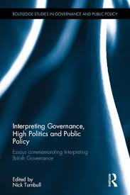 interpreting governance high politics and public policy essays  interpreting governance high politics and public policy essays commemorating interpreting british governance
