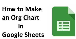 How To Build An Org Chart In Google Sheets