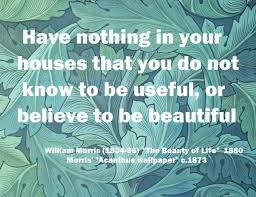 William Morris Quote Useful Or Beautiful Best Of William Morris Useful Or Beautiful William Morris House And Wisdom
