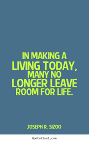 Quote Of Today Unique Quotes About Life In Making A Living Today Many No Longer Leave