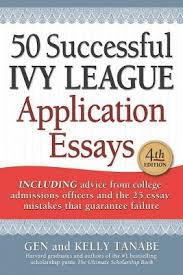 successful ivy league application essays includes advice from 50 successful ivy league application essays includes advice from college admissions offices and the 25 target