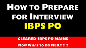 cleared ibps po mains how to prepare for interview cleared ibps po mains how to prepare for interview