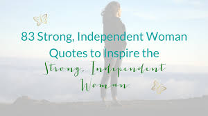 Independent Quotes New 48 Strong Independent Woman Quotes To Inspire The Strong