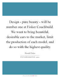 Pure Beauty Quotes Best of Design Pure Beauty Will Be Number One At Fisker Coachbuild