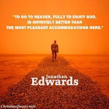 Jonathan Edwards Quotes Mesmerizing Jonathan Edwards Quote Heaven Is Infinitely Better
