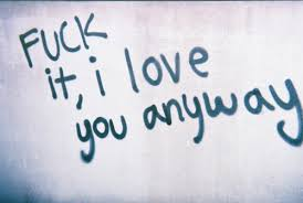 Fuck It I Love You Anyway Life Quote Quotespictures Simple Love Quotes Love Anyway