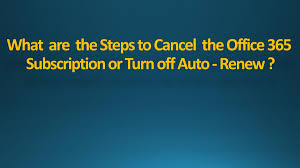 Cancel Office 365 What Are The Steps To Cancel The Office 365 Subscription Or