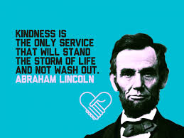 Abraham Lincoln Quotes On Life Enchanting Kindness Is The Only Service That Will Stand The Storm Of Life And