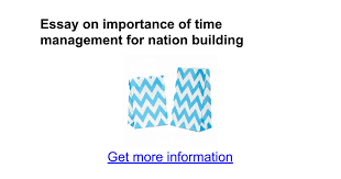 essay on importance of time management for nation building essay on importance of time management for nation building google docs