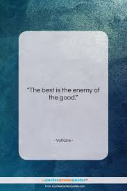 Get The Whole Voltaire Quote The Best Is The Enemy Of The At