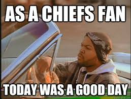 As a chiefs fan Today was a good day - today was a good day ... via Relatably.com