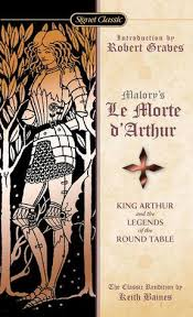 le morte d arthur king arthur and the legends of the round table by thomas malory