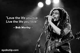 Inspirasi tersebut berguna untuk membuat kita lebih menghargai cinta dan menghargai seseorang yang layak untuk dicintai. 50 Kata Kata Bob Marley Bahasa Inggris Artinya Quotes Bob Marley