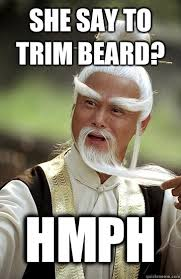 She say to trim beard? Hmph - Impressed Pai-Mei - quickmeme via Relatably.com