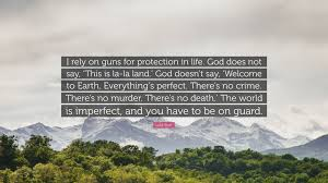 lala land quotes. Fine Quotes Luke Scott Quote U201cI Rely On Guns For Protection In Life God Does With Lala Land Quotes