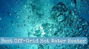 best off grid hot water heater
