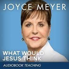 Joyce Meyer: What Would Jesus Think | Joyce meyer, Jesus, Joyce