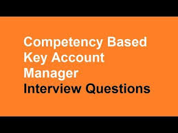 Interview Questions For Account Managers Competency Based Key Account Manager Interview Questions Youtube