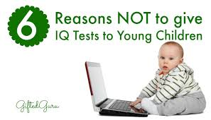 6 Reasons Not To Give Iq Tests To Young Children Gifted Guru