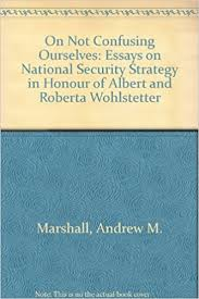 amazon com on not confusing ourselves essays on national  on not confusing ourselves essays on national security strategy in honor of albert and roberta wohlstetter illustrated edition edition
