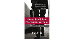How To Get Into Pharmaceutical Sales How To Break Into Pharmaceutical Sales A Headhunters