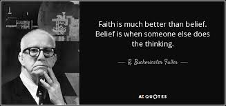 Belief Quotes Impressive R Buckminster Fuller Quote Faith Is Much Better Than Belief