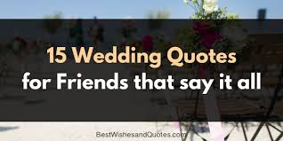 Quotes for friends Wedding Quotes for Friends that they will love and cherish forever 58