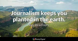 Ray Bradbury Quotes Stunning Journalism Keeps You Planted In The Earth Ray Bradbury BrainyQuote