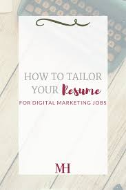 Tailor Your Resume How To Tailor Your Resume For Digital Marketing Jobs Marketing 23