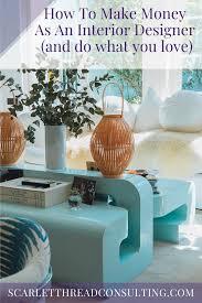 Do Interior Designers Make Money How To Make Money As An Interior Designer And Do What You