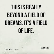 Quotes From Field Of Dreams Best of Joel Curtis Quotes QuoteHD