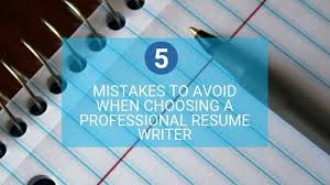 5 Mistakes To Avoid When Choosing A Professional Resume Writer