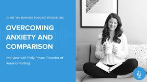 Christian Entrepreneur Podcast: Overcoming Anxiety & Comparison
