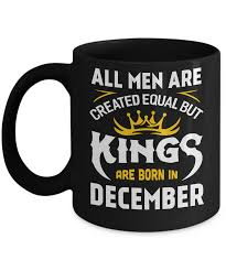 All Men Are Created Equal But Kings Are Born In December Mug 11oz