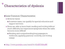 dyslexia sarah vorpagel and lisa hansen characteristics of   characteristics of dyslexia less common characteristics severity varies in severe cases can qualify for